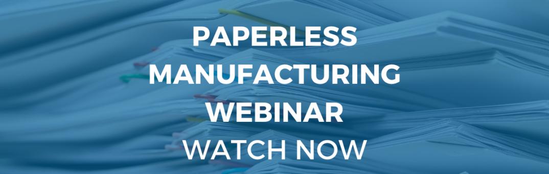 Paperless Manufacturing Webinar Watch Now